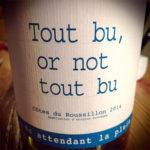 Tout Bu, Or Not Tout Bu